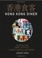 Hong Kong Diner: Recipes For Baos, Hotpots, Street Snacks And More...