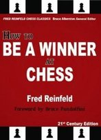 How To Be A Winner At Chess, 21st Century Edition (Fred Reinfeld Chess Classics)