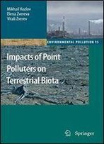 Impacts Of Point Polluters On Terrestrial Biota: Comparative Analysis Of 18 Contaminated Areas (Environmental Pollution)
