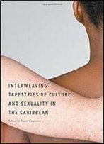 Interweaving Tapestries Of Culture And Sexuality In The Caribbean