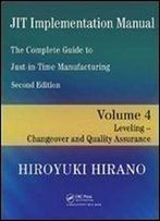 Jit Implementation Manual The Complete Guide To Just-In-Time Manufacturing: Volume 4 Leveling Changeover And Quality Assurance