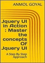 Jquery Ui In Action : Master The Concepts Of Jquery Ui: A Step By Step Approach
