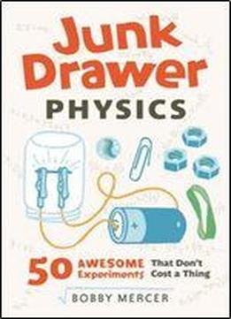 Junk Drawer Physics: 50 Awesome Experiments That Don't Cost