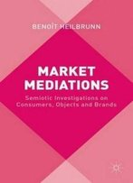 Market Mediations: Semiotic Investigations On Consumers, Objects And Brands