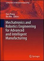 Mechatronics And Robotics Engineering For Advanced And Intelligent Manufacturing (Lecture Notes In Mechanical Engineering)