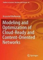 Modeling And Optimization Of Cloud-Ready And Content-Oriented Networks (Studies In Systems, Decision And Control)