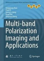 Multi-Band Polarization Imaging And Applications (Advances In Computer Vision And Pattern Recognition)