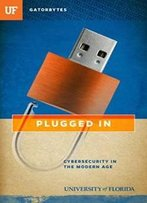 Plugged In: Cybersecurity In The Modern Age (Gatorbytes)