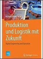 Produktion Und Logistik Mit Zukunft: Digital Engineering And Operation (Vdi-Buch) (German Edition)