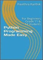 Python Programming Made Easy: For Beginners