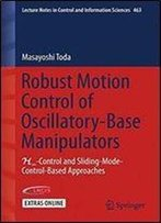 Robust Motion Control Of Oscillatory-Base Manipulators: H-Control And Sliding-Mode-Control-Based Approaches (Lecture Notes In Control And Information Sciences)