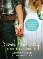 Sacred Relationship: Heart Work For Couples--Daily Practices And Inspirations For A Deeper Connection