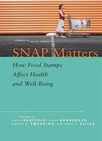 Snap Matters: How Food Stamps Affect Health And Well-Being (Studies In Social Inequality)