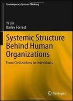 Systemic Structure Behind Human Organizations: From Civilizations To Individuals (Contemporary Systems Thinking)