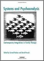 Systems And Psychoanalysis: Contemporary Integrations In Family Therapy (Systemic Thinking And Practice Series)