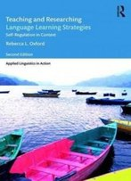 Teaching And Researching Language Learning Strategies: Self-Regulation In Context, Second Edition (Applied Linguistics In Action)