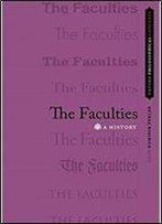 The Faculties: A History (Oxford Philosophical Concepts)