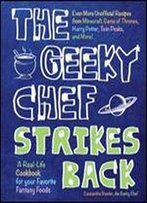 The Geeky Chef Strikes Back!: Even More Unofficial Recipes From Minecraft, Game Of Thrones, Harry Potter, Twin Peaks, And More! (831)