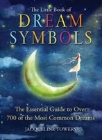 The Little Book Of Dream Symbols: The Essential Guide To Over 700 Of The Most Common Dreams