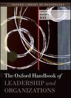 The Oxford Handbook Of Leadership And Organizations (Oxford Library Of Psychology)
