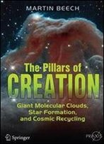 The Pillars Of Creation: Giant Molecular Clouds, Star Formation, And Cosmic Recycling (Springer Praxis Books)