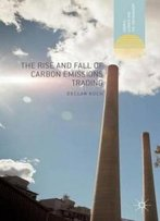 The Rise And Fall Of Carbon Emissions Trading (Energy, Climate And The Environment)