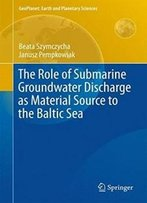 The Role Of Submarine Groundwater Discharge As Material Source To The Baltic Sea (Geoplanet: Earth And Planetary Sciences)