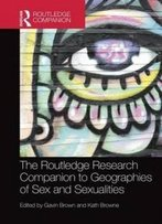 The Routledge Research Companion To Geographies Of Sex And Sexualities (Routledge Companion)