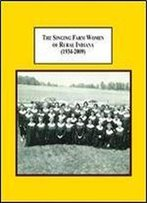 The Singing Farm Women Of Rural Indiana (1934-2009): A Depression Era Program Of The U.S. Department Of Agriculture