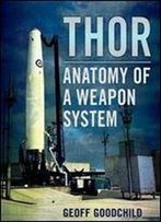 Thor: Anatomy Of A Weapon System,1 Edition