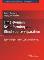 Time-Domain Beamforming And Blind Source Separation: Speech Input In The Car Environment (Lecture Notes In Electrical Engineering)