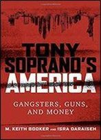 Tony Soprano's America: Gangsters, Guns, And Money