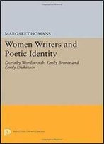 Women Writers And Poetic Identity: Dorothy Wordsworth, Emily Bronte And Emily Dickinson (Princeton Legacy Library)