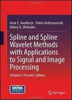 1: Spline And Spline Wavelet Methods With Applications To Signal And Image Processing: Volume I: Periodic Splines