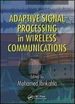 Adaptive Signal Processing In Wireless Communications (Adaptation In Wireless Communications)