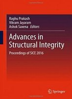Advances In Structural Integrity: Proceedings Of Sice 2016