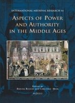 Aspects Of Power And Authority In The Middle Ages (International Medieval Research)