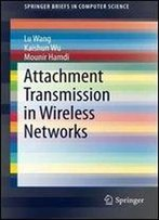 Attachment Transmission In Wireless Networks (Springerbriefs In Computer Science)