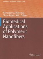 Biomedical Applications Of Polymeric Nanofibers (Advances In Polymer Science)