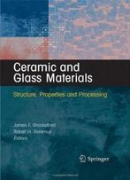 Ceramic And Glass Materials: Structure, Properties And Processing