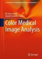 Color Medical Image Analysis (Lecture Notes In Computational Vision And Biomechanics)