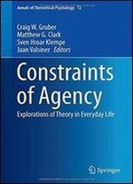 Constraints Of Agency: Explorations Of Theory In Everyday Life (Annals Of Theoretical Psychology)