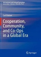 Cooperation, Community, And Co-Ops In A Global Era (International And Cultural Psychology)