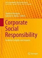 Corporate Social Responsibility: Academic Insights And Impacts (Csr, Sustainability, Ethics & Governance)