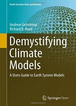 Demystifying Climate Models: A Users Guide To Earth System Models (earth Systems Data And Models)