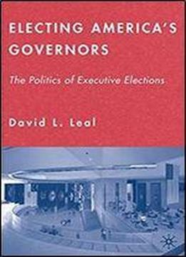 Electing America's Governors: The Politics Of Executive Elections