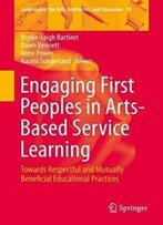 Engaging First Peoples In Arts-Based Service Learning: Towards Respectful And Mutually Beneficial Educational Practices (Landscapes: The Arts, Aesthetics, And Education)