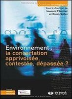 Environnement : La Concertation Apprivoisee, Contestee, Depassee ?