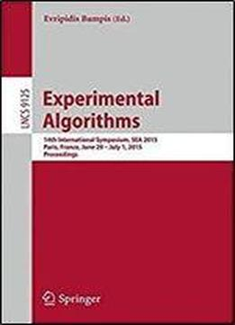 Experimental Algorithms: 14th International Symposium, Sea 2015, Paris, France, June 29 July 1, 2015, Proceedings (lecture Notes In Computer Science)