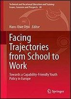Facing Trajectories From School To Work: Towards A Capability-Friendly Youth Policy In Europe (Technical And Vocational Education And Training: Issues, Concerns And Prospects)